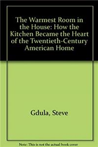 The Warmest Room in the House: How the Kitchen Became the Heart of the Twentieth-Century American Home download ebook