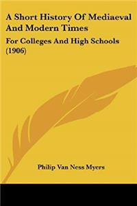 A Short History Of Mediaeval And Modern Times: For Colleges And High Schools (1906) download ebook