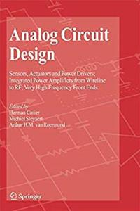 Analog Circuit Design: Sensors, Actuators and Power Drivers; Integrated Power Amplifiers from Wireline to RF; Very High Frequency Front Ends download ebook