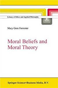 Moral Beliefs and Moral Theory (Library of Ethics and Applied Philosophy) download ebook