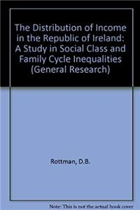 The Distribution of Income in the Republic of Ireland: A Study in Social Class and Family Cycle Inequalities (General research) download ebook