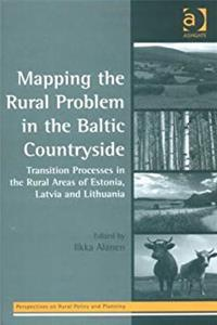 Mapping The Rural Problem In The Baltic Countryside: Transition Processes In The Rural Areas Of Estonia, Latvia And Lithuania (PERSPECTIVES ON RURAL POLICY AND PLANNING) download ebook