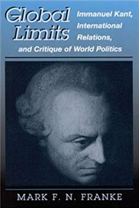 Global Limits: Immanuel Kant, International Relations, and Critique of World Politics (SUNY series in Global Politics) download ebook