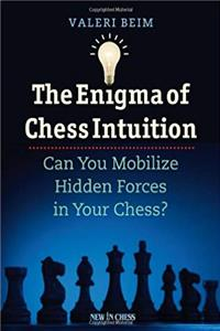 The Enigma of Chess Intuition: Can You Mobilize Hidden Forces in Your Chess? download ebook
