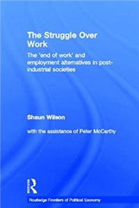 The Struggle Over Work: The 'End of Work' and Employment Alternatives in Post-Industrial Societies (Routledge Frontiers of Political Economy) download ebook
