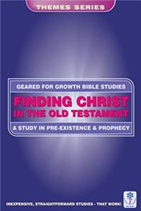 Finding Christ In The Old Testament: A Study in Pre-existence and Prophecy (Geared for Growth Bible Studies) download ebook