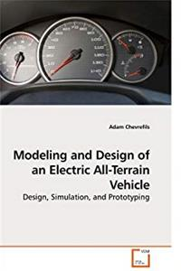 Modeling and Design of an Electric All-Terrain Vehicle: Design, Simulation, and Prototyping download ebook