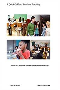 A Quick Guide to Substitute Teaching: Step by Step Instructions from an Experienced Substitute Teacher download ebook