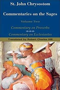 St. John Chrysostom: Commentary on the Sages: Commentary on Proverbs and Commentary on Ecclesiastes download ebook