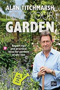 Love Your Garden: Expert Tips and Practical Ideas for Gardens of Any Size download ebook