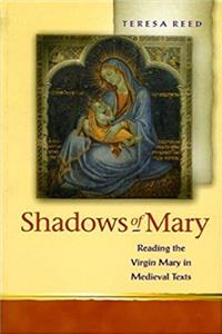 Shadows of Mary: Understanding Images of the Virgin Mary in Medieval Texts (Religion and Culture in the Middle Ages) download ebook