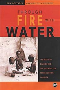 Through Fire With Water: The Roots of Division and the Potential for Reconciliation in Africa download ebook