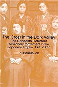 The Cross in the Dark Valley: The Canadian Protestant Missionary Movement in the Japanese Empire, 1931-1945 (Cross and the Rising Sun) (v. 3) download ebook
