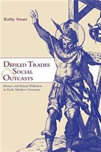 Defiled Trades and Social Outcasts: Honor and Ritual Pollution in Early Modern Germany (Cambridge Studies in Early Modern History) download ebook