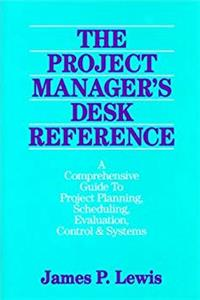 The Project Manager's Desk Reference: A Comprehensive Guide to Project Planning, Scheduling, Evaluation, Control & Systems download ebook