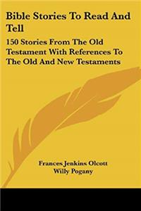 Bible Stories To Read And Tell: 150 Stories From The Old Testament With References To The Old And New Testaments download ebook