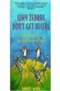 Why Zebras Don't Get Ulcers: An Updated Guide to Stress, Stress-Related Diseases, and Coping download ebook