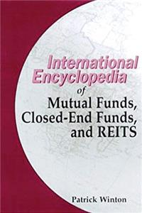 International Encyclopedia of Mutual Funds, Closed-End Funds and REITS download ebook