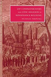 Lay Confraternities and Civic Religion in Renaissance Bologna (Cambridge Studies in Italian History and Culture) download ebook
