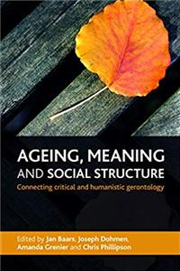 Ageing, Meaning and Social Structure: Connecting Critical and Humanistic Gerontology download ebook