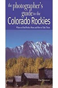 The Photographer's Guide to the Colorado Rockies: Where to Find Perfect Shots and How to Take Them download ebook