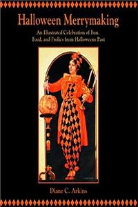 Halloween Merrymaking: An Illustrated Celebration of Fun, Food, and Frolics from Halloweens Past download ebook