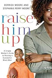 Raise Him Up: A Single Mother's Guide to Raising a Successful Black Man download ebook