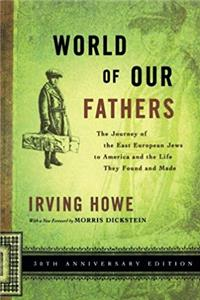 World of Our Fathers: The Journey of the East European Jews to America and the Life They Found and Made download ebook
