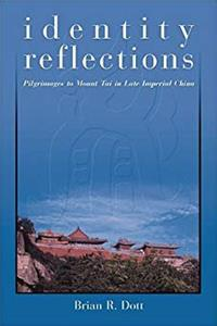 Identity Reflections: Pilgrimages to Mount Tai in Late Imperial China (Harvard East Asian Monographs) download ebook