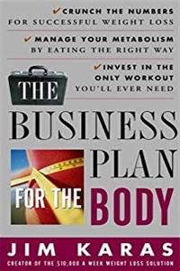 The Business Plan for the Body: Crunch the Numbers for Successful Weight Loss * Manage Your Metabolism by Eating  the Right Way * Invest in the Only Workout You'll Ever Need download ebook