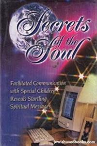 Secrets of the Soul: Facilitated Communication with Special Children Reveals Startling Spiritual Messages download ebook