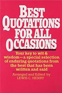 Best Quotations for All Occasions: Your Key to Wit & Wisdom-A Special Selection of Enduring Quotations from the Best That Has Been Written and Said download ebook