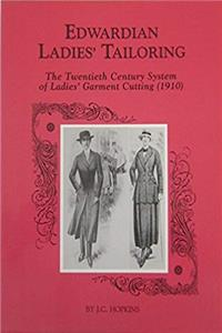 Edwardian Ladies' Tailoring: The Twentieth Century System of Ladies' Garment Cutting download ebook