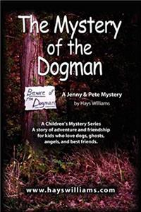 THE MYSTERY OF THE DOGMAN: A Story of Adventure and Friendship for Kids Who Love Dogs, Ghosts, Angels and Best Friends - A Jenny & Pete Mystery download ebook