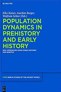 Population Dynamics in Prehistory and Early History: New Approaches by Using Stable Isotopes and Genetics (Berlin Studies of the Ancient World) download ebook