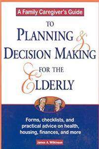 A Family Caregiver's Guide to Planning and Decision Making for the Elderly download ebook