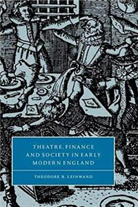 Theatre, Finance and Society in Early Modern England (Cambridge Studies in Renaissance Literature and Culture) download ebook