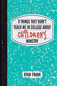 9 Things They Didn't Teach Me in College About Children's Ministry download ebook