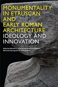 Monumentality in Etruscan and Early Roman Architecture: Ideology and Innovation download ebook