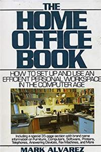 The Home Office Book: How to Set-Up and Use an Efficient Personal Workspace in the Computer Age download ebook