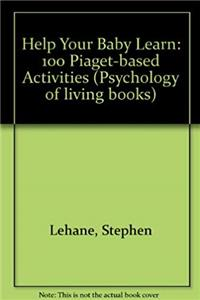 Help Your Baby Learn: 100 Piaget-based Activities (Psychology of living books) download ebook